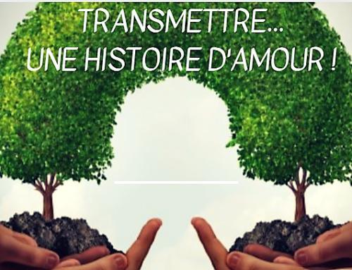 TRANSMETTRE…UNE HISTOIRE D'AMOUR !